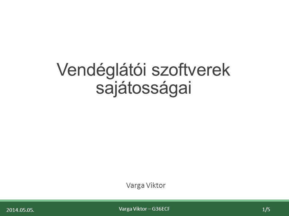 2014.05.05. Varga Viktor – G36ECF 1/5 Vendéglátói szoftverek sajátosságai Varga Viktor