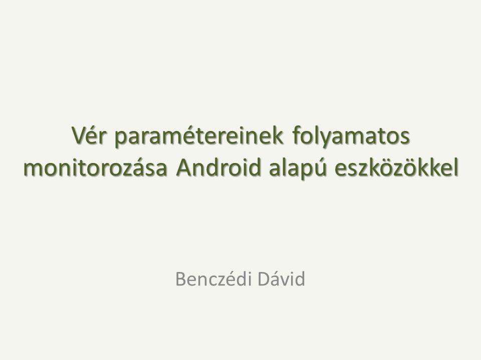 Vér paramétereinek folyamatos monitorozása Android alapú eszközökkel Benczédi Dávid