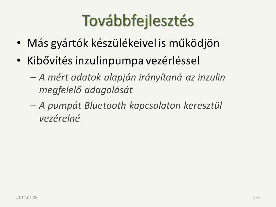 Továbbfejlesztés Más gyártók készülékeivel is működjön Kibővítés inzulinpumpa vezérléssel – A mért adatok alapján irányítaná az inzulin megfelelő adagolását – A pumpát Bluetooth kapcsolaton keresztül vezérelné 2014.05.05.5/6