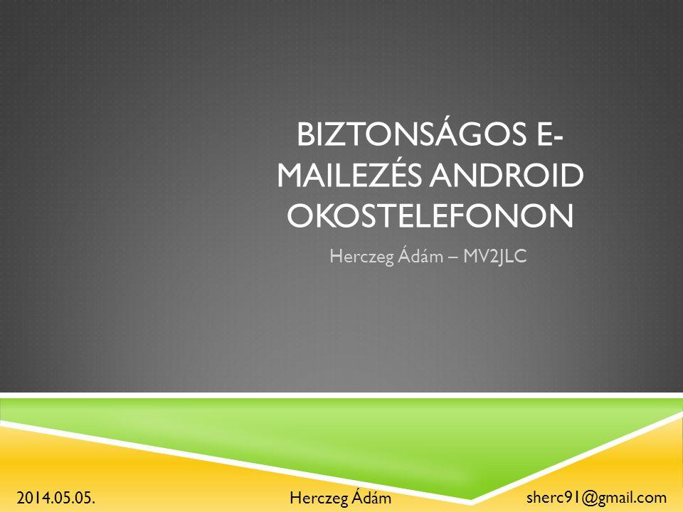 BIZTONSÁGOS E- MAILEZÉS ANDROID OKOSTELEFONON Herczeg Ádám – MV2JLC Herczeg Ádám sherc91@gmail.com 2014.05.05.