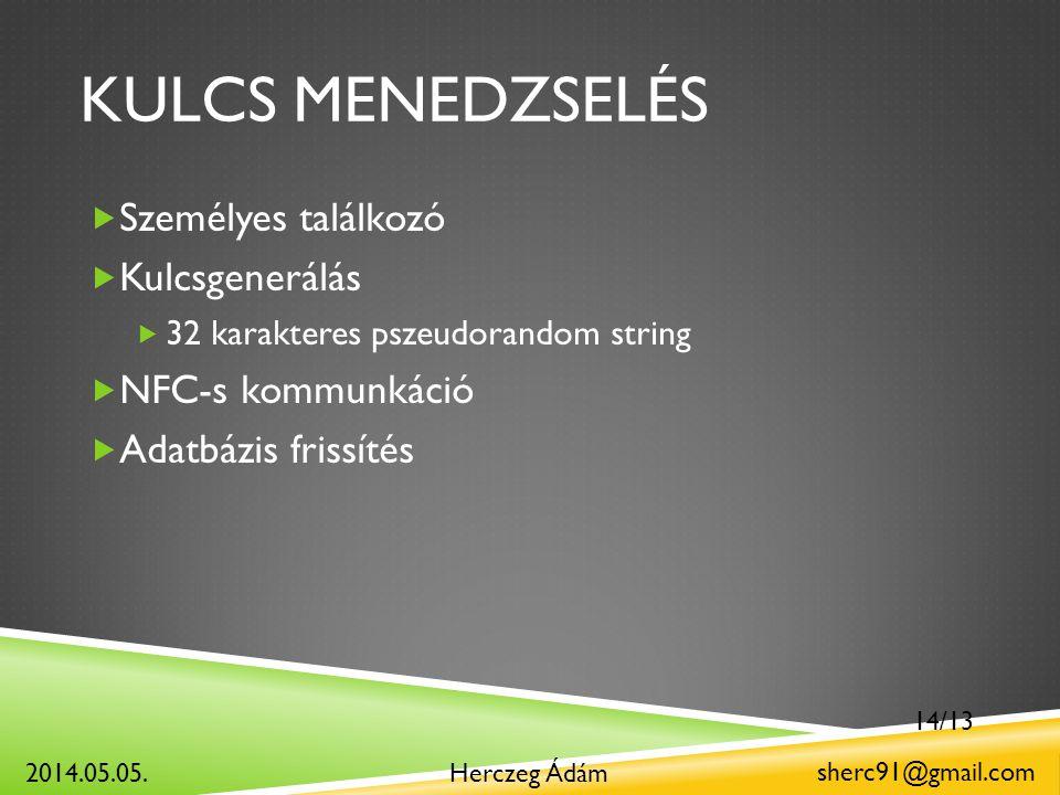 KULCS MENEDZSELÉS  Személyes találkozó  Kulcsgenerálás  32 karakteres pszeudorandom string  NFC-s kommunkáció  Adatbázis frissítés Herczeg Ádám sherc91@gmail.com 2014.05.05.