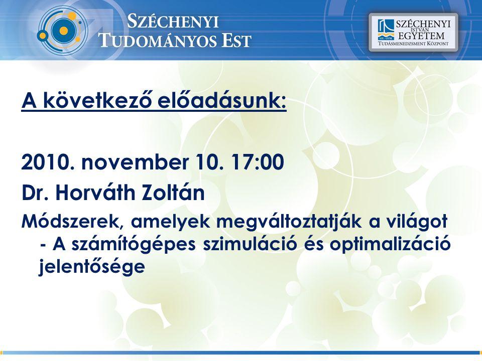 A következő előadásunk: 2010. november 10. 17:00 Dr.