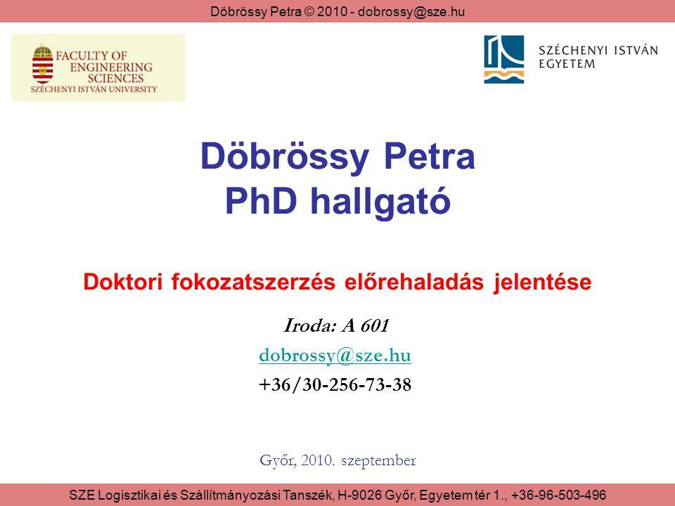 Döbrössy Petra © 2010 - dobrossy@sze.hu SZE Logisztikai és Szállítmányozási Tanszék, H-9026 Győr, Egyetem tér 1., +36-96-503-496 A jelentés felépítése 1.Szervezett képzés 2.Kiegészítő feladatok 2/1 - Publikációk 2/2 - Konferenciák 2/3 - Kutatási feladatok 2/4 – Oktatás 3.Disszertáció állapota