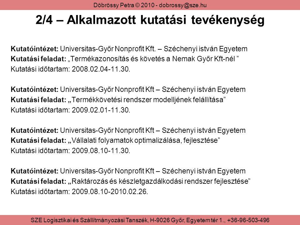 Döbrössy Petra © 2010 - dobrossy@sze.hu SZE Logisztikai és Szállítmányozási Tanszék, H-9026 Győr, Egyetem tér 1., +36-96-503-496 2/4 – Alkalmazott kut