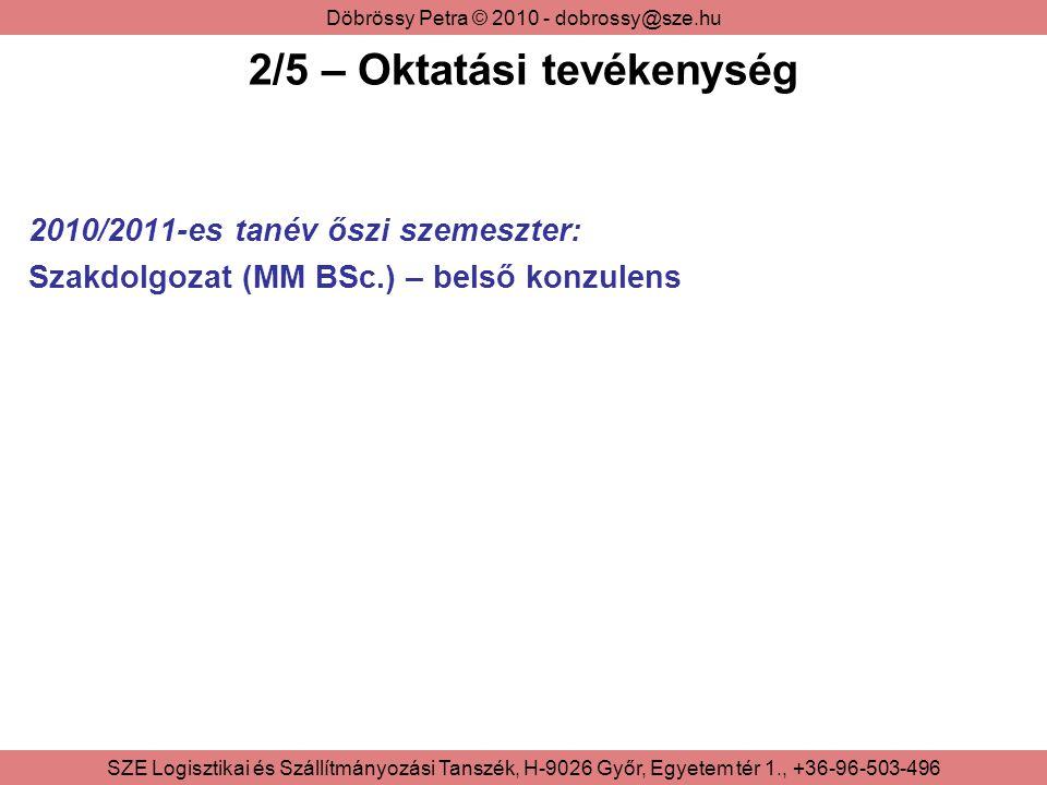 Döbrössy Petra © 2010 - dobrossy@sze.hu SZE Logisztikai és Szállítmányozási Tanszék, H-9026 Győr, Egyetem tér 1., +36-96-503-496 2/5 – Oktatási tevéke