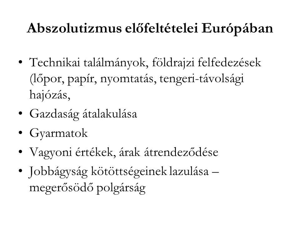 Abszolutizmus előfeltételei Európában Technikai találmányok, földrajzi felfedezések (lőpor, papír, nyomtatás, tengeri-távolsági hajózás, Gazdaság átal