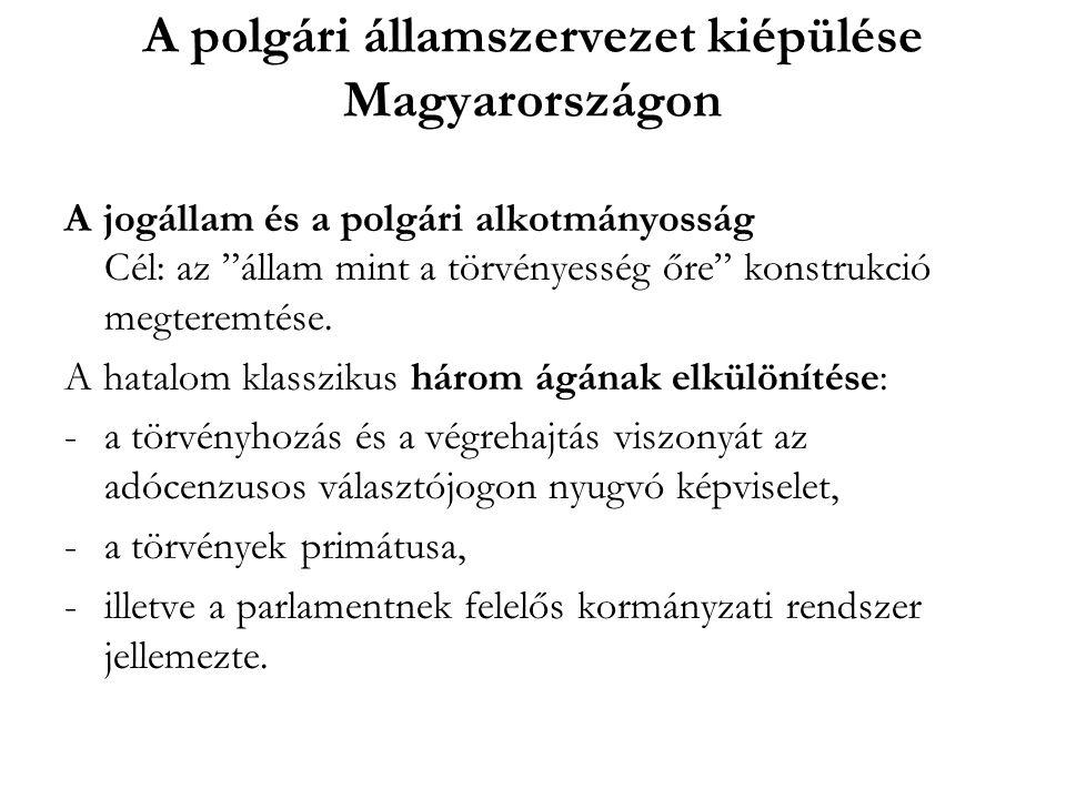 """A polgári államszervezet kiépülése Magyarországon A jogállam és a polgári alkotmányosság Cél: az """"állam mint a törvényesség őre"""" konstrukció megteremt"""