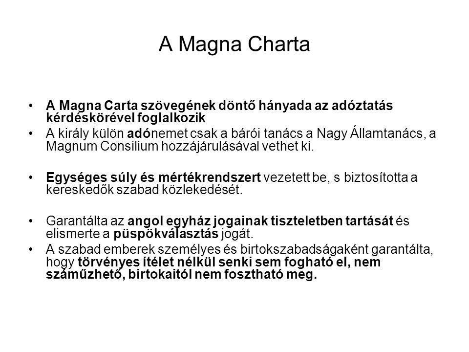A Magna Charta A Magna Carta szövegének döntő hányada az adóztatás kérdéskörével foglalkozik A király külön adónemet csak a bárói tanács a Nagy Államtanács, a Magnum Consilium hozzájárulásával vethet ki.