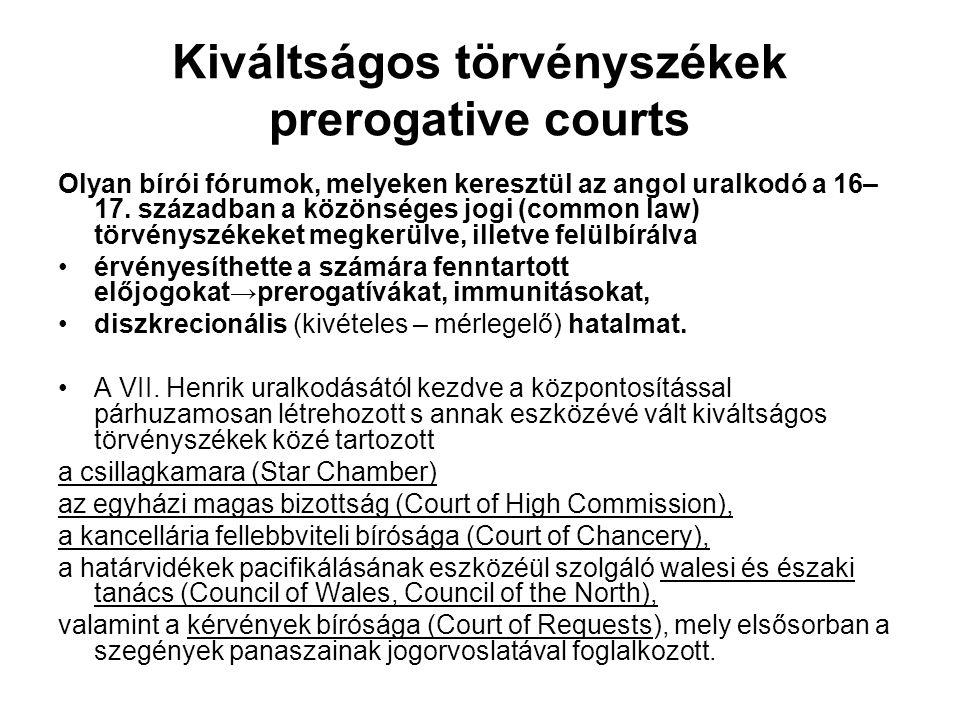 Kiváltságos törvényszékek prerogative courts Olyan bírói fórumok, melyeken keresztül az angol uralkodó a 16– 17.
