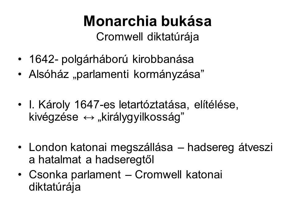"""Monarchia bukása Cromwell diktatúrája 1642- polgárháború kirobbanása Alsóház """"parlamenti kormányzása I."""
