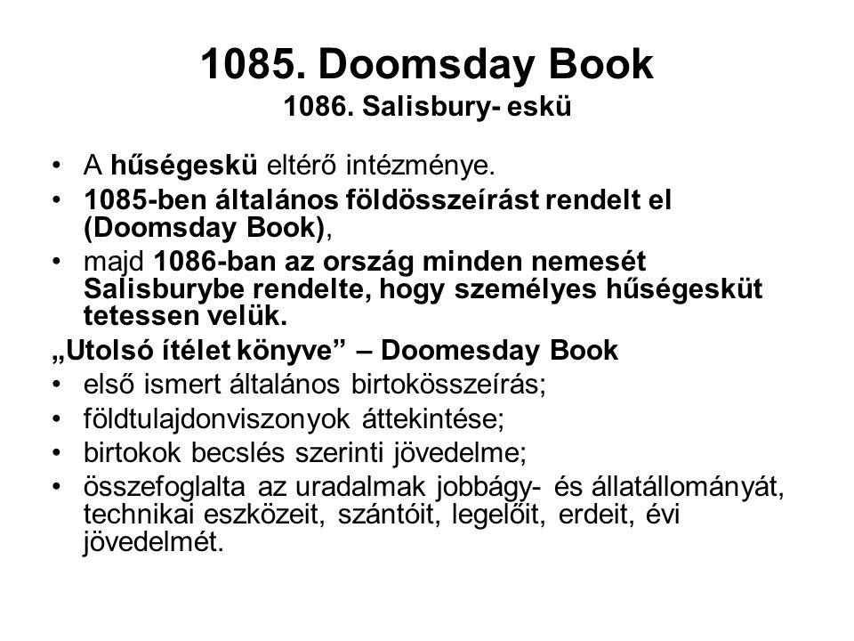 1085.Doomsday Book 1086. Salisbury- eskü A hűségeskü eltérő intézménye.
