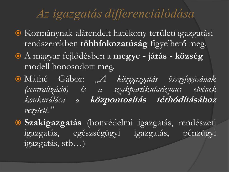  Kormánynak alárendelt hatékony területi igazgatási rendszerekben többfokozatúság figyelhető meg.  A magyar fejlődésben a megye - járás - község mod
