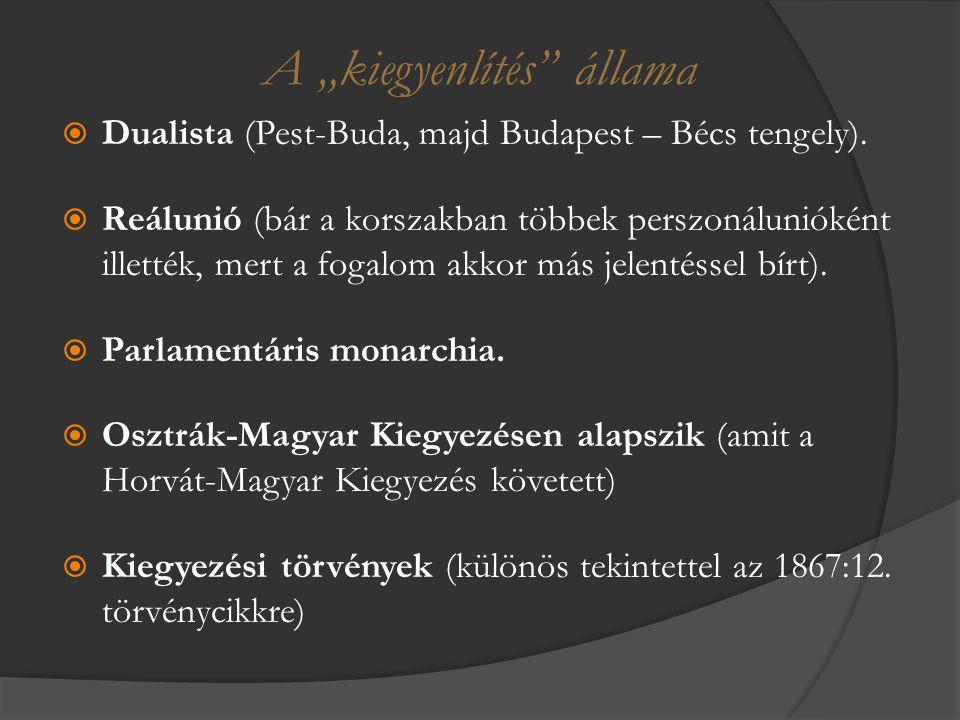 """A """"kiegyenlítés"""" állama  Dualista (Pest-Buda, majd Budapest – Bécs tengely).  Reálunió (bár a korszakban többek perszonálunióként illették, mert a f"""