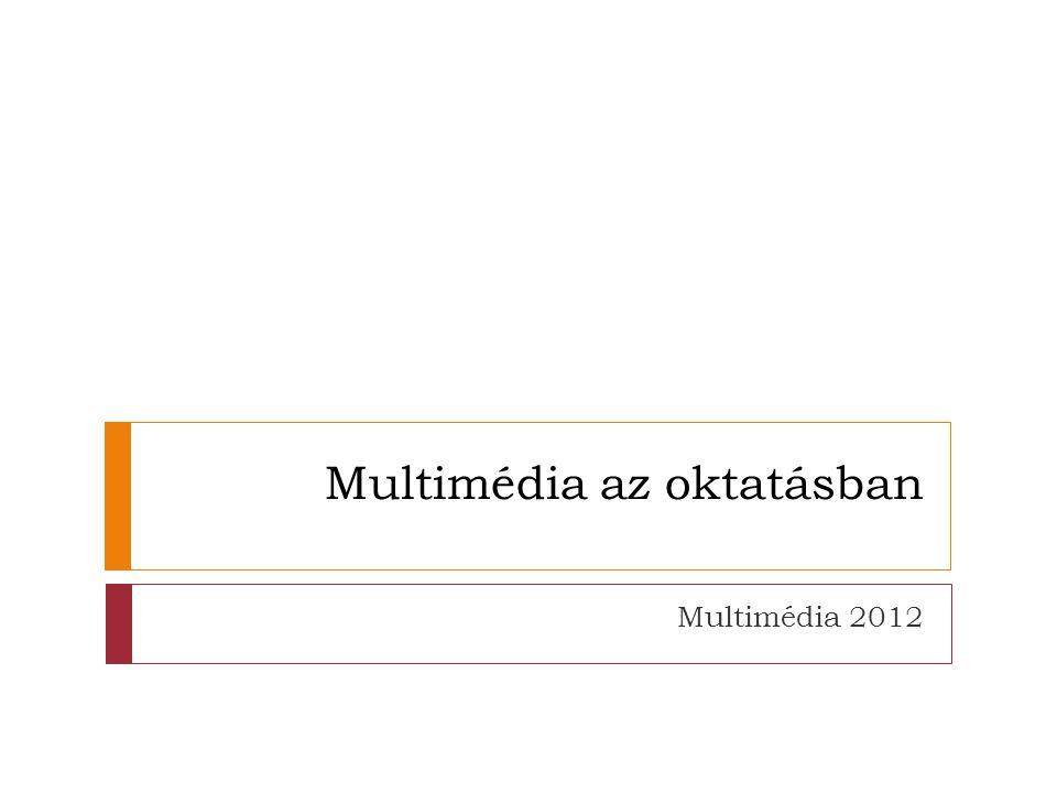 Multimédia az oktatásban Multimédia 2012