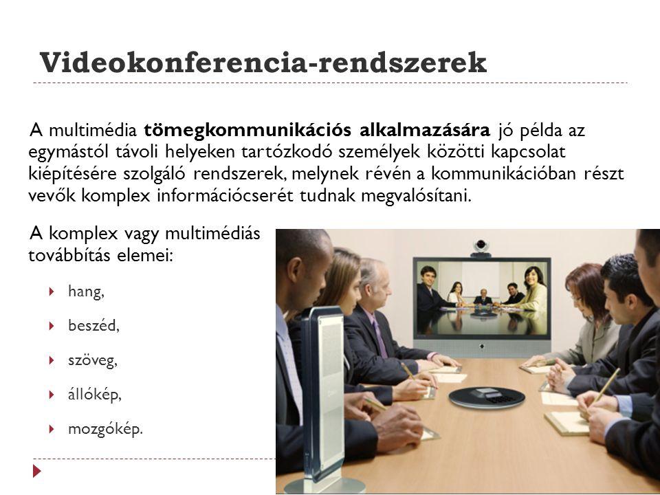 Videokonferencia-rendszerek A multimédia tömegkommunikációs alkalmazására jó példa az egymástól távoli helyeken tartózkodó személyek közötti kapcsolat