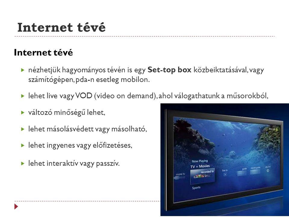 Internet tévé  nézhetjük hagyományos tévén is egy Set-top box közbeiktatásával, vagy számítógépen, pda-n esetleg mobilon.  lehet live vagy VOD (vide