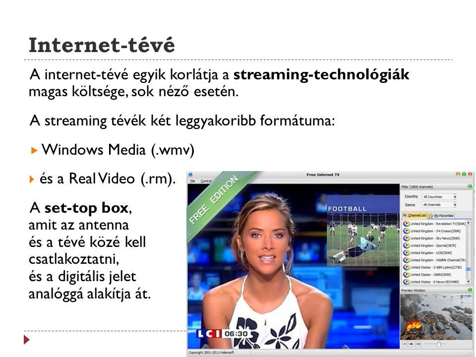 Internet-tévé A internet-tévé egyik korlátja a streaming-technológiák magas költsége, sok néző esetén. A streaming tévék két leggyakoribb formátuma: 