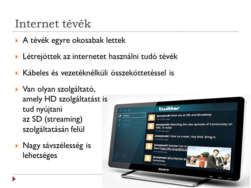 A tévék egyre okosabak lettek  Létrejöttek az internetet használni tudó tévék  Kábeles és vezetéknélküli összeköttetéssel is  Van olyan szolgálta