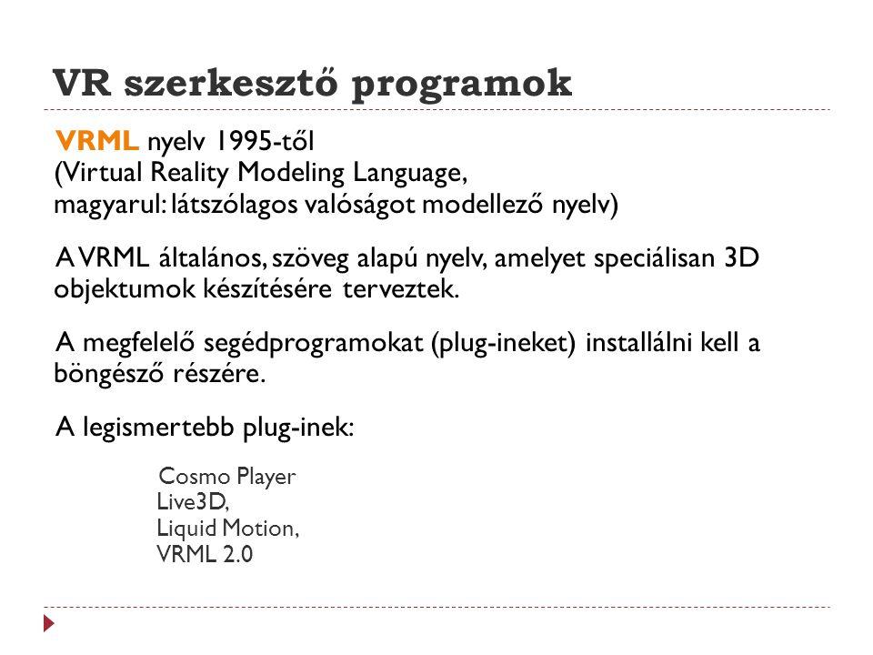 VR szerkesztő programok VRML nyelv 1995-től (Virtual Reality Modeling Language, magyarul: látszólagos valóságot modellező nyelv) A VRML általános, szö