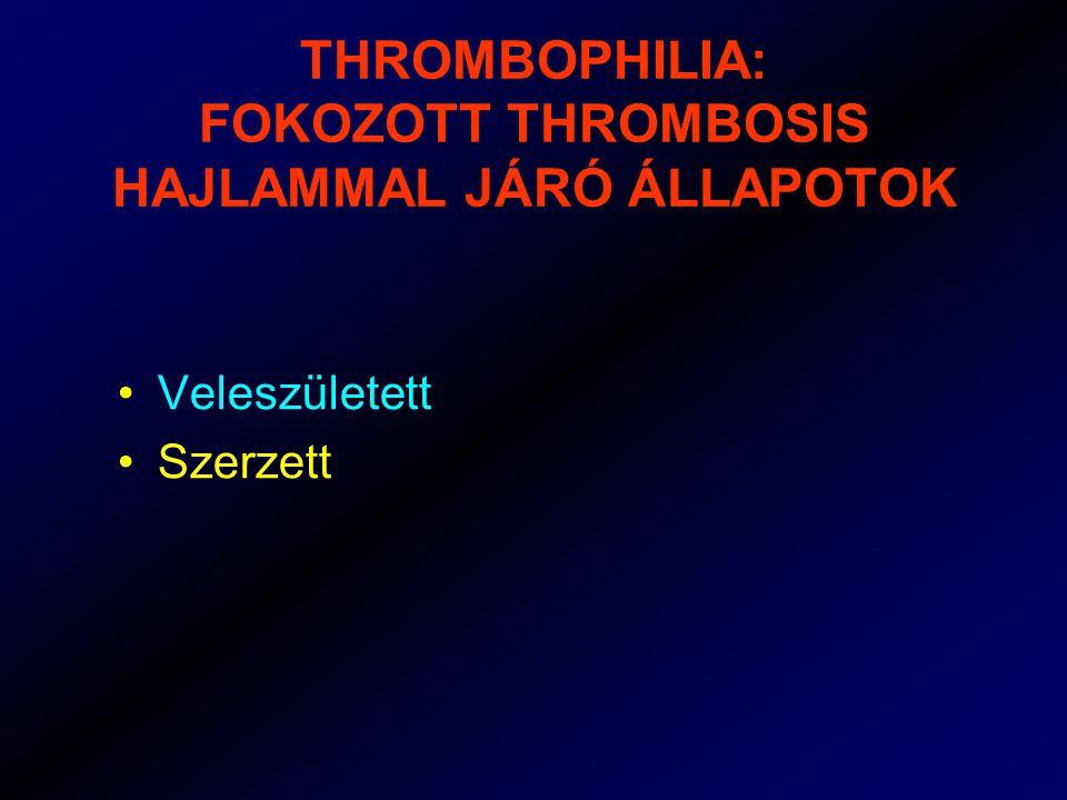 TROMBOFÍLIÁRA HÍVJA FEL A FIGYELMET Fiatal korban (50) kialakuló trombózis Szokatlan helyen kialakuló trombózis Recidíváló trombózis Enyhe provokáló tényező mellett kialakuló trombózis Habituális vetélés, koraszülés, halvaszülés