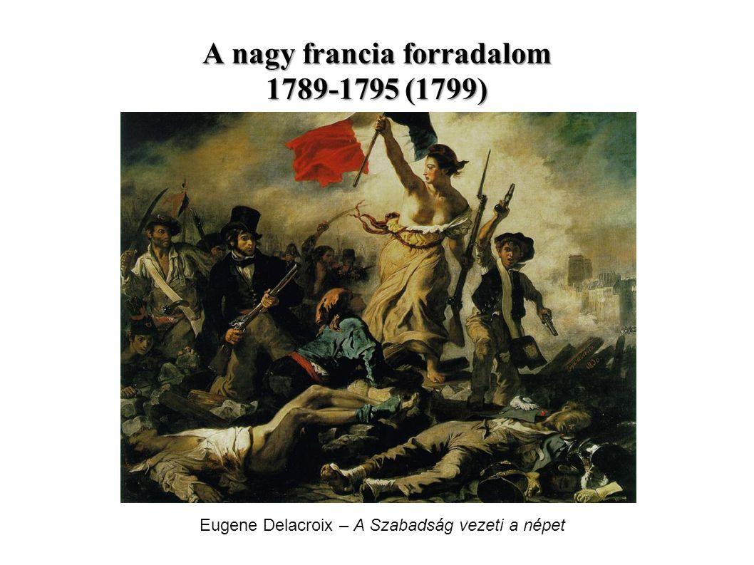 A nagy francia forradalom 1789-1795 (1799) Eugene Delacroix – A Szabadság vezeti a népet