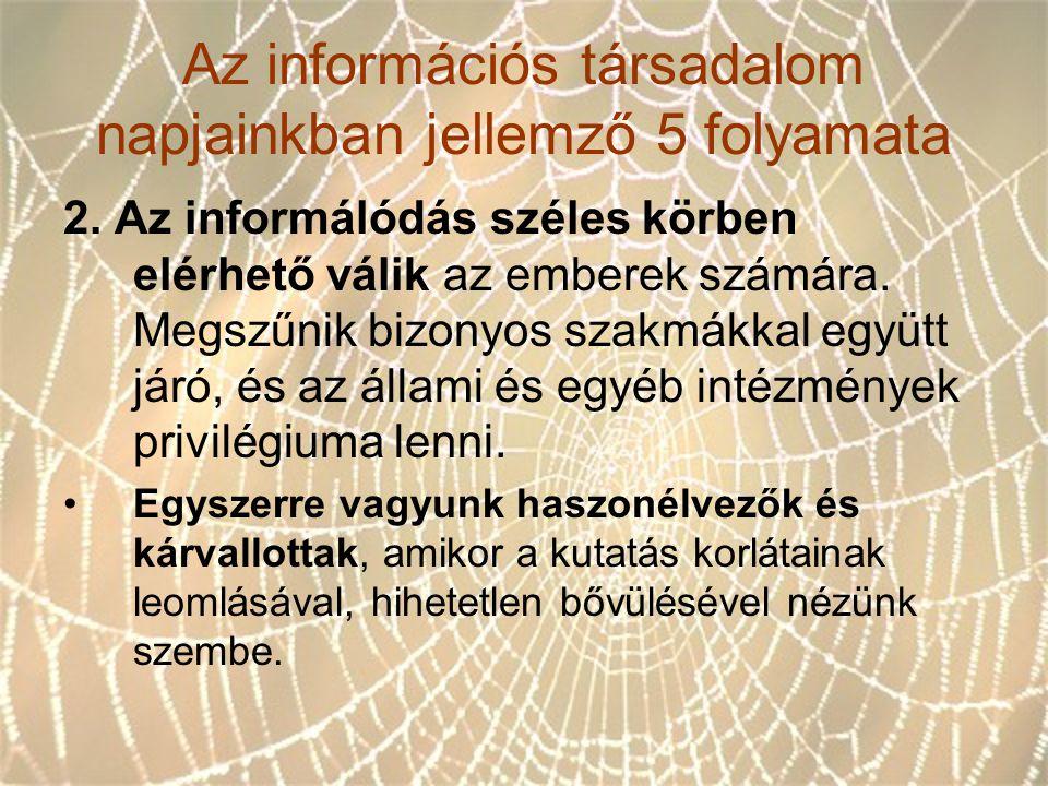 Az információs társadalom napjainkban jellemző 5 folyamata 2. Az informálódás széles körben elérhető válik az emberek számára. Megszűnik bizonyos szak