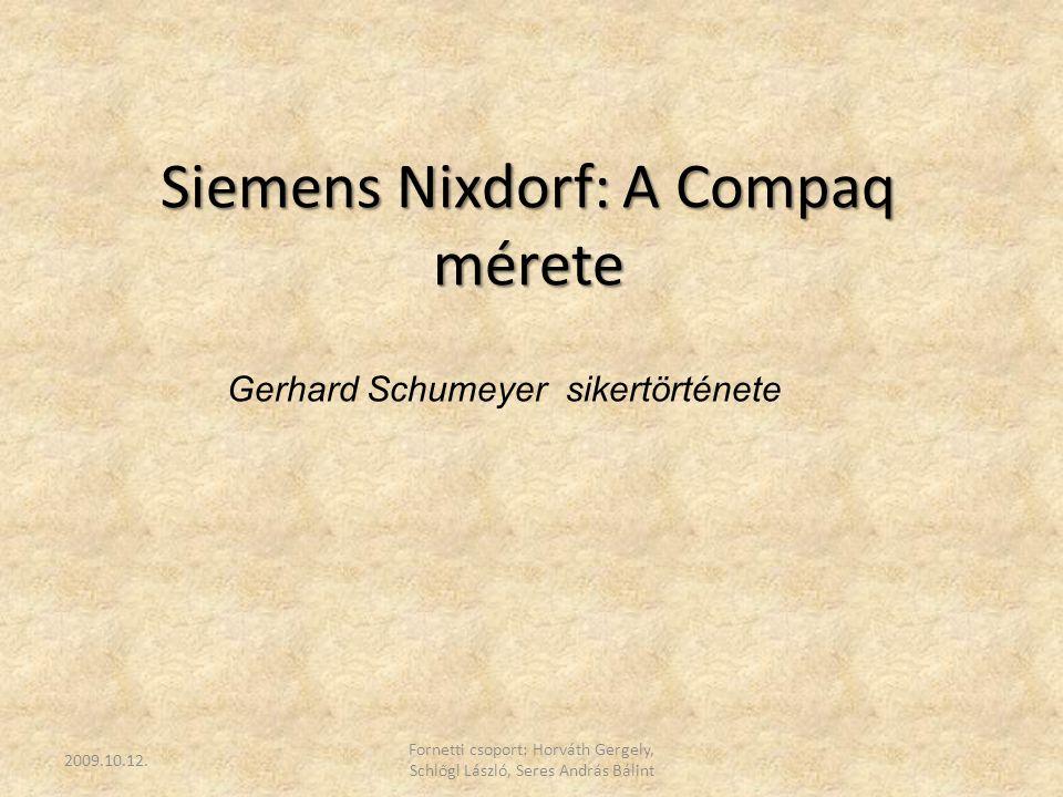 Siemens Nixdorf: A Compaq mérete 2009.10.12. Fornetti csoport: Horváth Gergely, Schlőgl László, Seres András Bálint Gerhard Schumeyer sikertörténete