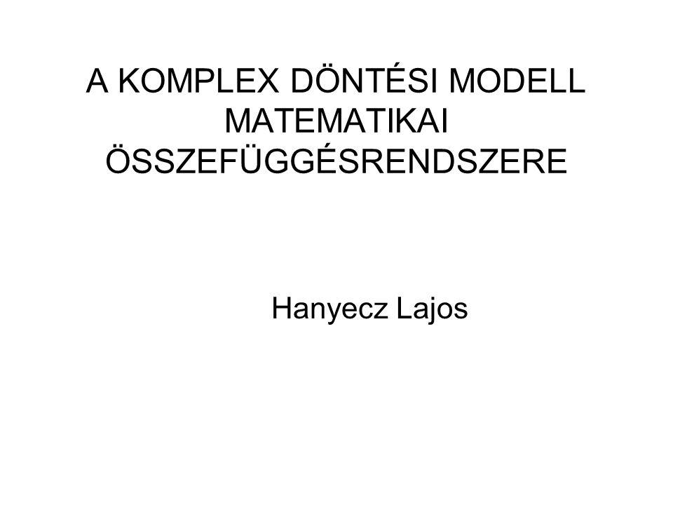 A KOMPLEX DÖNTÉSI MODELL MATEMATIKAI ÖSSZEFÜGGÉSRENDSZERE Hanyecz Lajos
