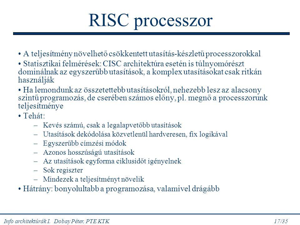 Info architektúrák I. Dobay Péter, PTE KTK 17/35 RISC processzor A teljesítmény növelhető csökkentett utasítás-készletű processzorokkal Statisztikai f