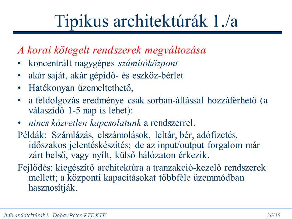 Info architektúrák I. Dobay Péter, PTE KTK 26/35 Tipikus architektúrák 1./a A korai kötegelt rendszerek megváltozása koncentrált nagygépes számítóközp