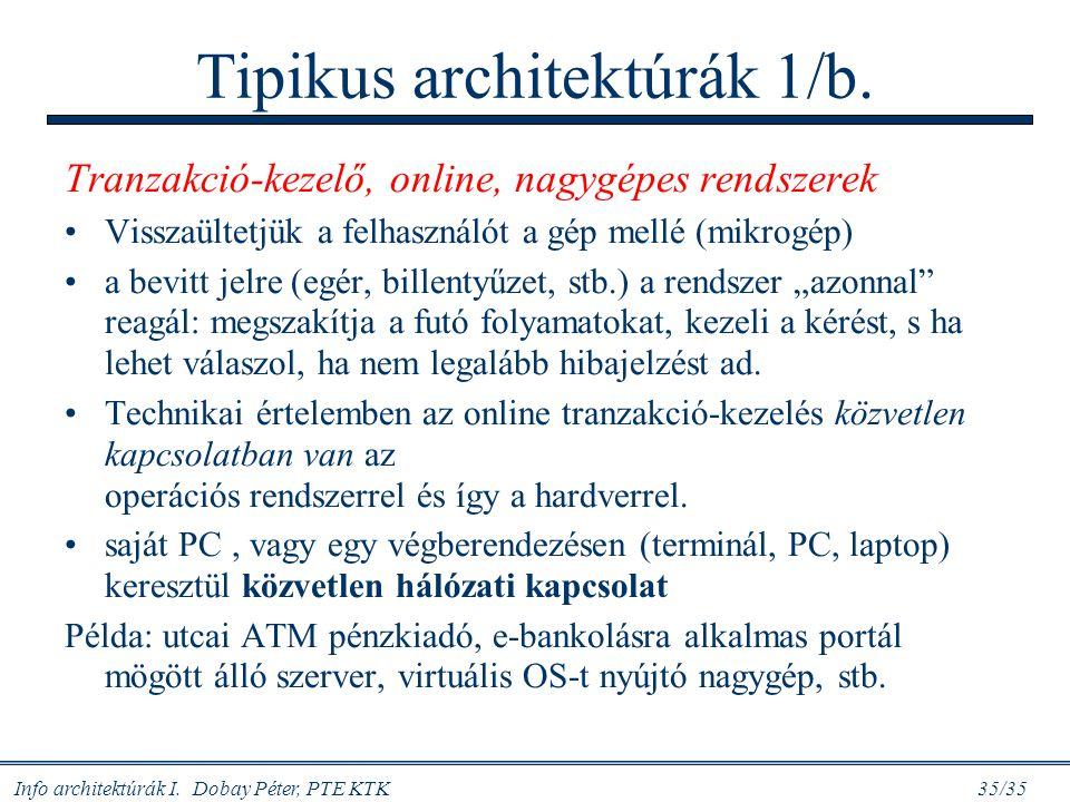 Info architektúrák I. Dobay Péter, PTE KTK 35/35 Tipikus architektúrák 1/b. Tranzakció-kezelő, online, nagygépes rendszerek Visszaültetjük a felhaszná