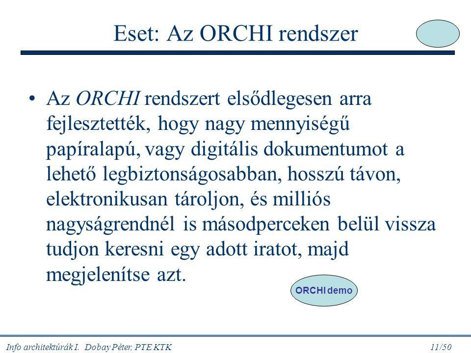 Info architektúrák I. Dobay Péter, PTE KTK 11/50 Eset: Az ORCHI rendszer Az ORCHI rendszert elsődlegesen arra fejlesztették, hogy nagy mennyiségű papí