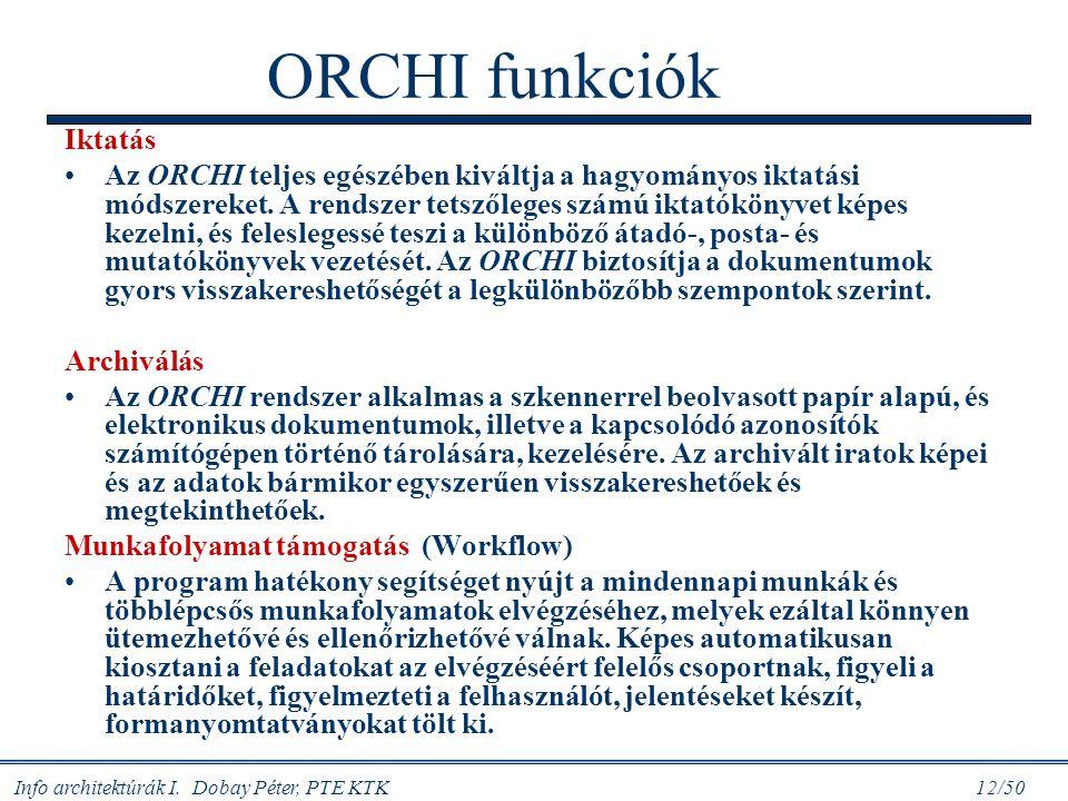 Info architektúrák I. Dobay Péter, PTE KTK 12/50 ORCHI funkciók Iktatás Az ORCHI teljes egészében kiváltja a hagyományos iktatási módszereket. A rends