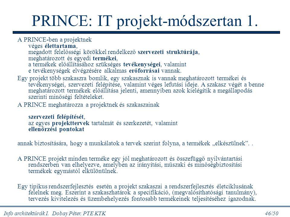 Info architektúrák I. Dobay Péter, PTE KTK 46/50 PRINCE: IT projekt-módszertan 1. A PRINCE-ben a projektnek véges élettartama, megadott felelősségi kö