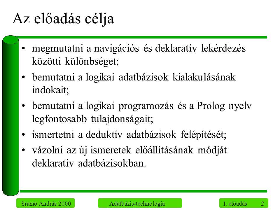 2 Sramó András 2000. Adatbázis-technológia I. előadás Az előadás célja megmutatni a navigációs és deklaratív lekérdezés közötti különbséget; bemutatni