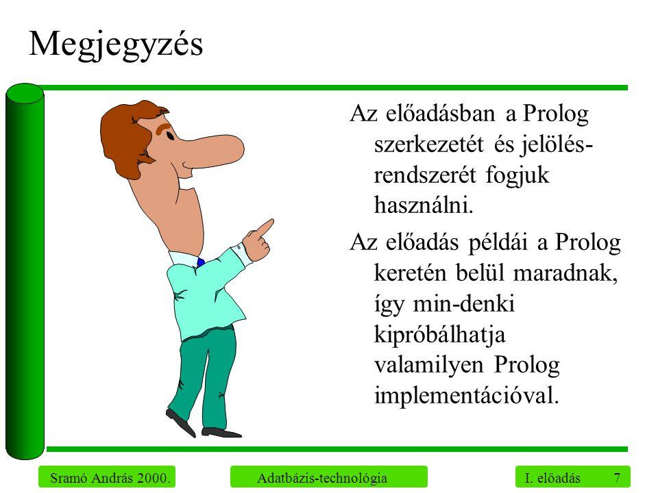 7 Sramó András 2000. Adatbázis-technológia I. előadás Megjegyzés Az előadásban a Prolog szerkezetét és jelölés- rendszerét fogjuk használni. Az előadá