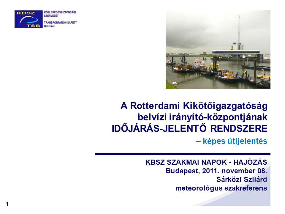 1 A Rotterdami Kikötőigazgatóság belvízi irányító-központjának IDŐJÁRÁS-JELENTŐ RENDSZERE – képes útijelentés KBSZ SZAKMAI NAPOK - HAJÓZÁS Budapest, 2011.