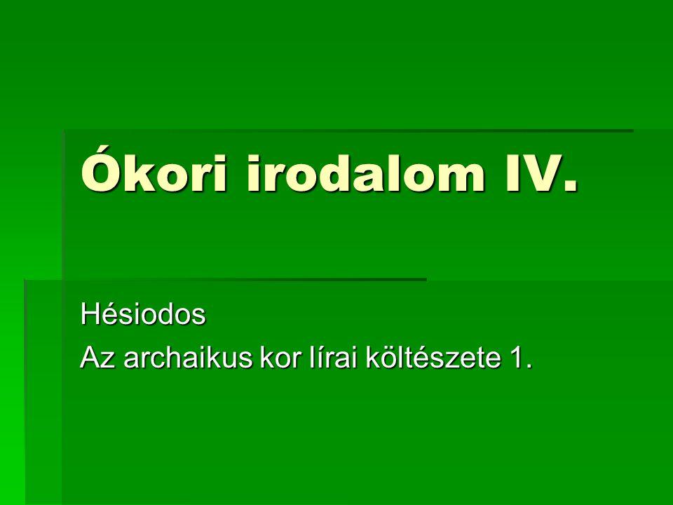 Ókori irodalom IV. Hésiodos Az archaikus kor lírai költészete 1.