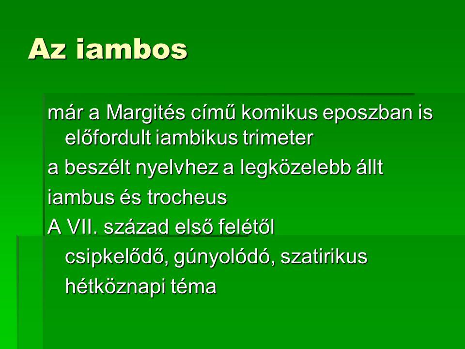 Az iambos már a Margités című komikus eposzban is előfordult iambikus trimeter a beszélt nyelvhez a legközelebb állt iambus és trocheus A VII.