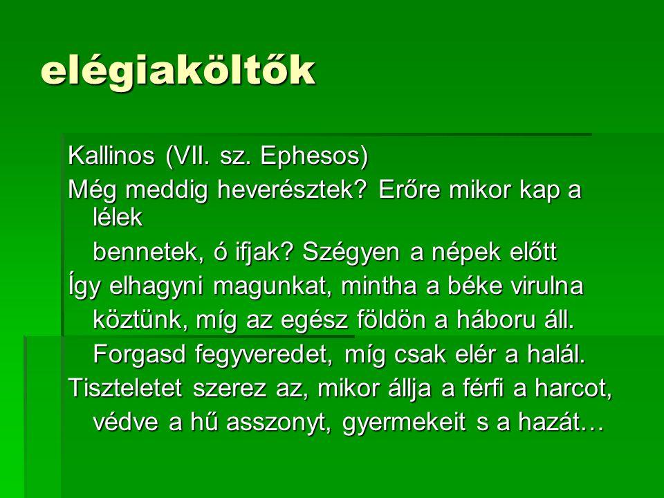elégiaköltők Kallinos (VII. sz. Ephesos) Még meddig heverésztek.