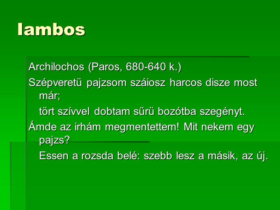 Iambos Archilochos (Paros, 680-640 k.) Szépveretü pajzsom száiosz harcos disze most már; tört szívvel dobtam sűrü bozótba szegényt.