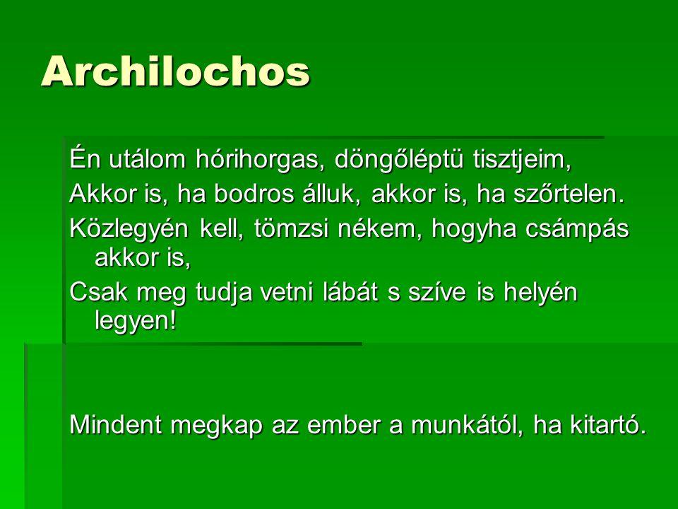 Archilochos Én utálom hórihorgas, döngőléptü tisztjeim, Akkor is, ha bodros álluk, akkor is, ha szőrtelen.