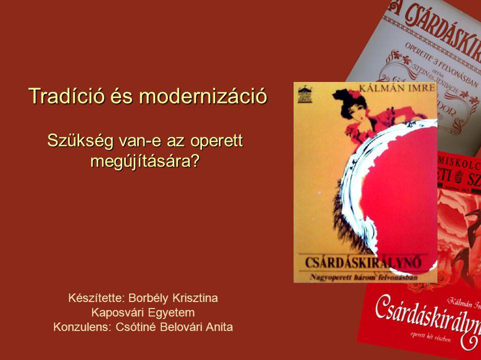 Tradíció és modernizáció Szükség van-e az operett megújítására? Tradíció és modernizáció Szükség van-e az operett megújítására? Készítette: Borbély Kr