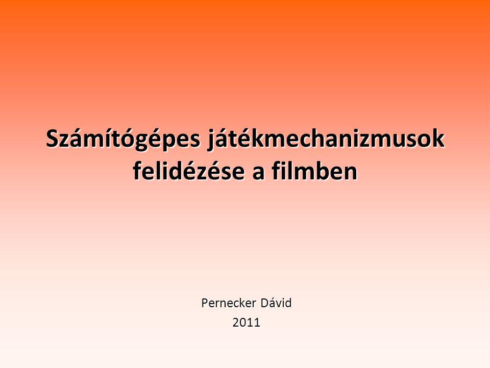Számítógépes játékmechanizmusok felidézése a filmben Pernecker Dávid 2011