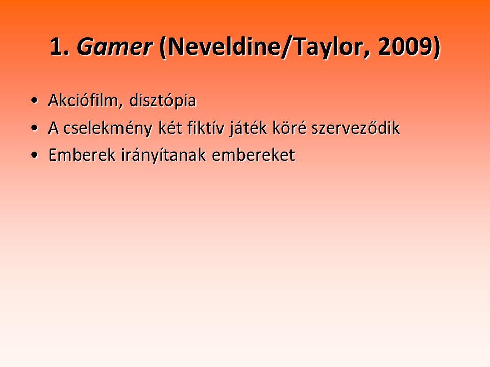 1. Gamer (Neveldine/Taylor, 2009) Akciófilm, disztópiaAkciófilm, disztópia A cselekmény két fiktív játék köré szerveződikA cselekmény két fiktív játék
