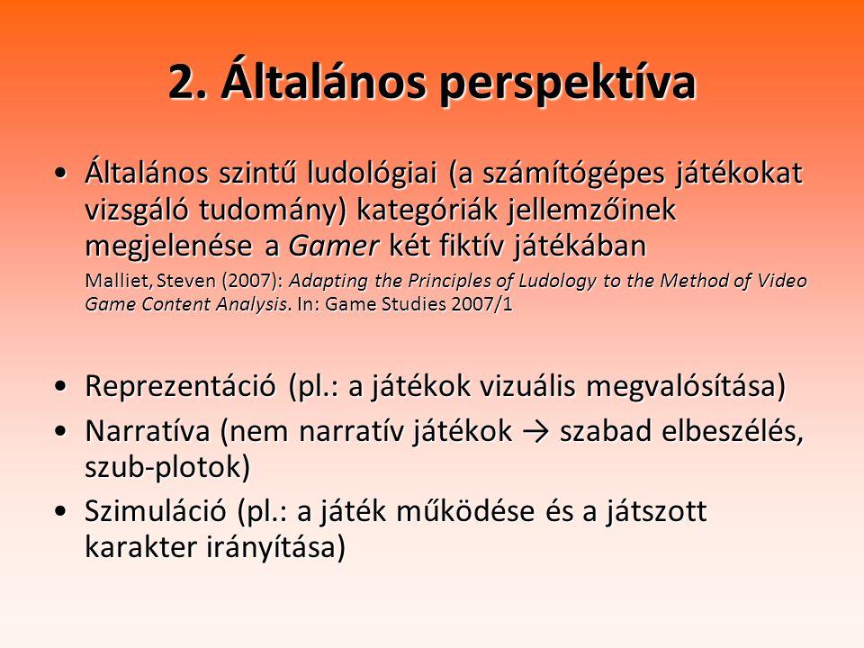 2. Általános perspektíva Általános szintű ludológiai (a számítógépes játékokat vizsgáló tudomány) kategóriák jellemzőinek megjelenése a Gamer két fikt