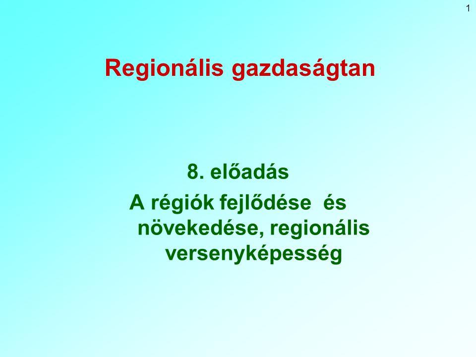 1 Regionális gazdaságtan 8. előadás A régiók fejlődése és növekedése, regionális versenyképesség
