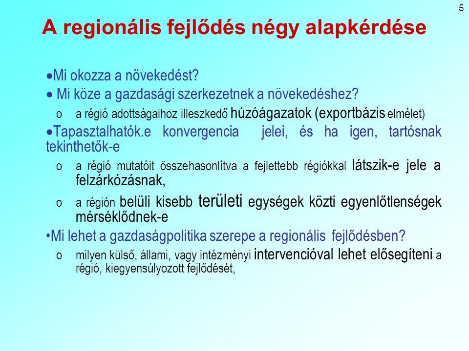 5 A regionális fejlődés négy alapkérdése  Mi okozza a növekedést.