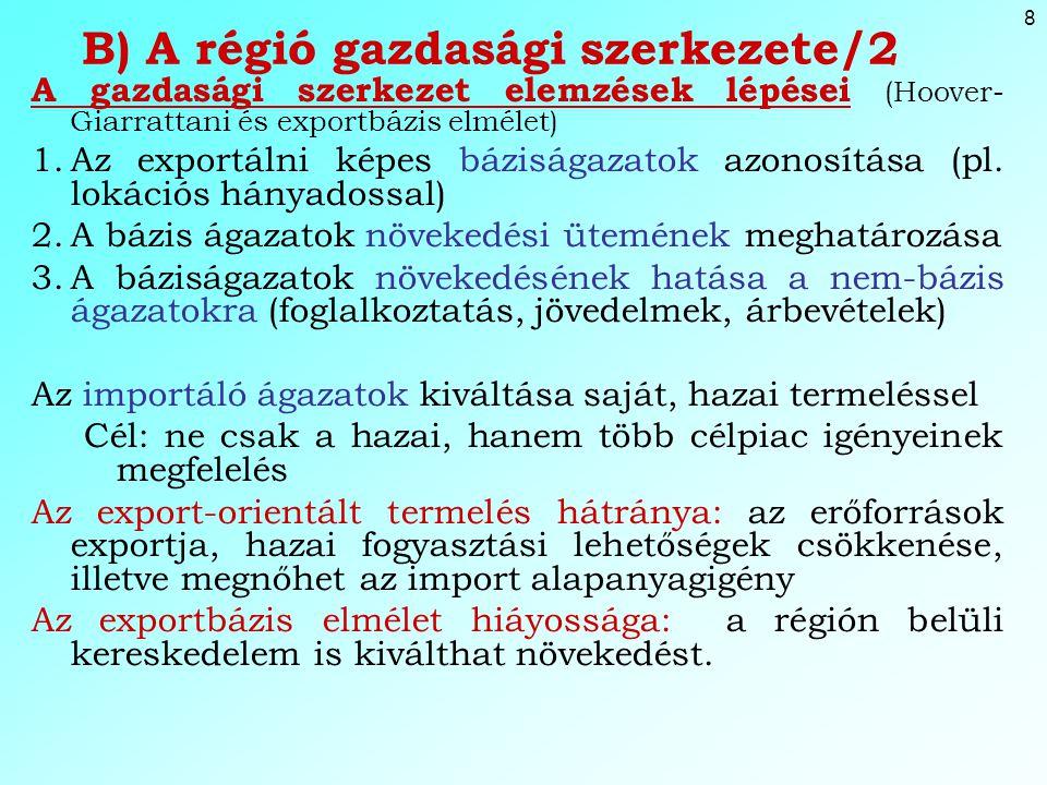 8 B) A régió gazdasági szerkezete/2 A gazdasági szerkezet elemzések lépései (Hoover- Giarrattani és exportbázis elmélet) 1.Az exportálni képes báziságazatok azonosítása (pl.