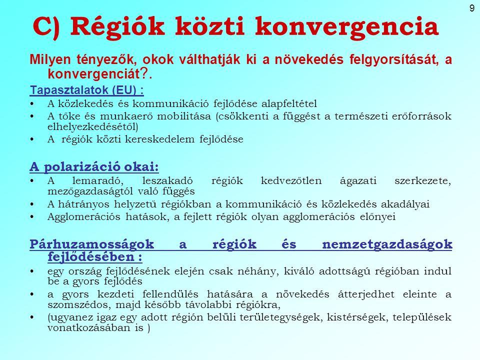 9 C) Régiók közti konvergencia Milyen tényezők, okok válthatják ki a növekedés felgyorsítását, a konvergenciát ?.